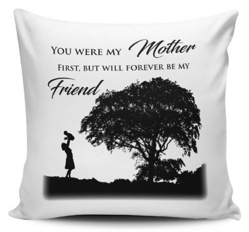 You Were My MOTHER First But Will Forever Be My Friend Cushion Cover